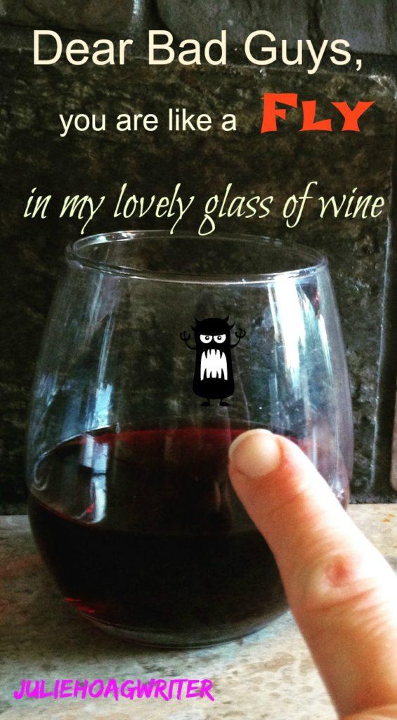 Dear Bad Guys fly in wine glass