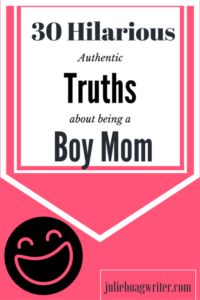 30 Hilarious Authentic Truths About Being a Boy Mom. Humor \ boy mom \ motherhood \ humor \ boys \ mama \ laughter