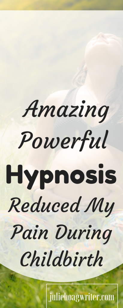 Amazing Powerful Hypnosis Reduced My Pain During Childbirth. It was my first birthing experience and I never expected to use hypnosis. Using Hypnosis wasn't in my birth plan because I really didn't think it would work. In fact, my midwife never even mentioned it in our appointments so it wasn't on my radar. But when she suggested we try hypnosis during labor, I agreed to try it and I was amazed how it worked to reduce my pain.