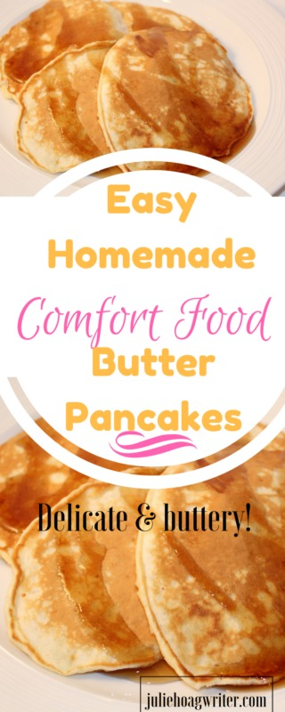 Easy Homemade Comfort Food Butter Pancakes is an easy recipe for breakfast or brunch. This recipe is made without oil and it is a quick prep and a fast meal to prepare for busy families. #breakfastrecipes #breakfastlovers #brunch #brunchideas #easyrecipes #butter #comfortfood #pancakes #homemade #homemaderecipes #juliehoagwriter #familyfavorites