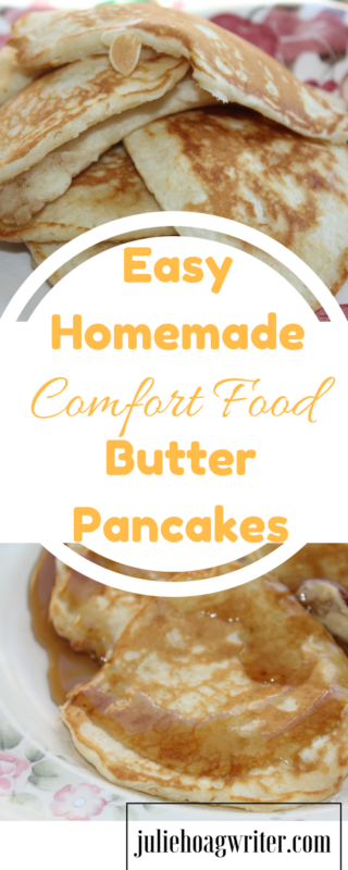Easy Homemade Comfort Food Butter Pancakes. an easy recipe for breakfast or brunch. This recipe is made without oil and it is a quick prep and a fast meal to prepare for busy families. #breakfastrecipes #breakfastlovers #brunch #brunchideas #easyrecipes #butter #comfortfood #pancakes #homemade #homemaderecipes #juliehoagwriter #familyfavorites