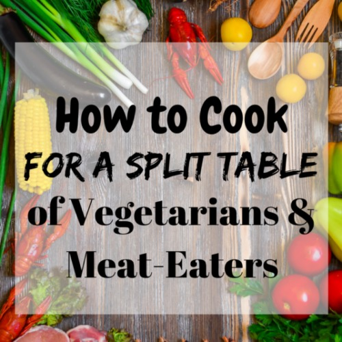 How to Cook for a Split Table of Vegetarians and Meat Eaters