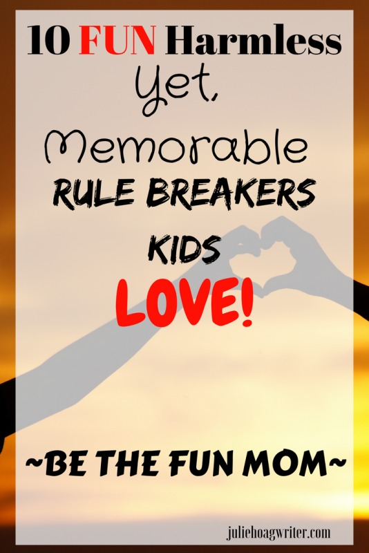 10 Fun Harmless yet memorable rule breakers kids love. Be the fun mom and make memories with your kids. Be that fun dad who bends the rules for the sake of a fun moment this summer. Parenthood and motherhood tips for fun with kids. Family life. #motherhood #kidsactivities #activities #memories #summer #summerfun #momgoals #parenting #mama #momlife #momhacks #mommy #moms #funny #familyfun #family #parenthood #kids #selfcare #juliehoagwriter