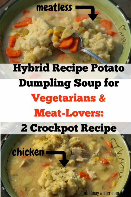 Hybrid Recipe Potato Dumpling Soup for Vegetarians and Meat-Lovers: a 2 Crockpot Recipe slow cooker soup recipe. Homemade soup for a split table home with both vegetarian and meat-lover members. Meatless Monday option when some want meat and others don't. Satsifying slow cooker soup for lunch for dinner. #crockpotrecipes #slowcookerrecipes #dinnerrecipes #hybridrecipe #splittable #slowcooker #crockpot #meatlessmonday #homemade #souprecipes #soup #recipeoftheday #recipes #meals #potato #vegetable