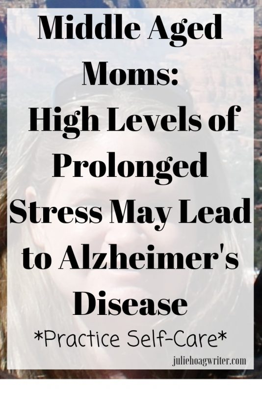 Middle Aged Moms High Levels of Prolonged Stress May Lead to Alzheimer's Disease Practice self-care