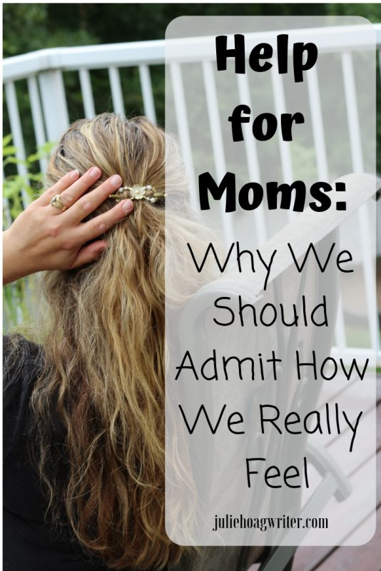 Help For Moms: Why We Should Admit How We Really Feel, motherhood and faith filled advice for women. New Moms must haves, new moms advice from moms who have raised kids. Parenting tips from two mothers. Help for depression and the overwhelmed mom.