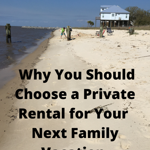 Reasons to choose private rentals for family vacation